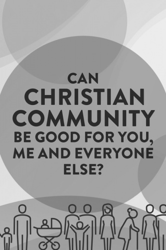 Can Christian community be good for you, me and everyone else?